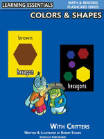 Colors & Shapes Flash Cards : Colors, Shapes and Critters: Learning Essentials Math & Reading Flashcard Series - William Robert Stanek