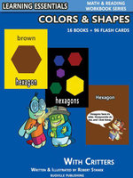 Colors & Shapes Storybooks : 16 Books & 96 Flash Cards with Critters: Learning Essentials Math & Reading Workbook Series - William Robert Stanek
