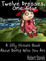Twelve Dresses, One Star. A Silly Picture Book About Being Who You Are : Silly Picture Book About Being Who You Are - Robert Stanek