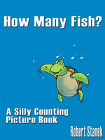How Many Fish? a Counting Book for Preschool and Kindergarten : Silly Counting Picture Book - William Robert Stanek
