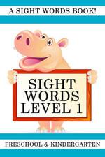 Sight Words Level 1 : A Sight Words Book for Preschool and Kindergarten - Lisa Gardner