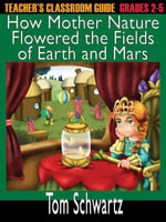 Teacher's Classroom Guide to How Mother Nature Flowered the Fields - Tom Schwartz