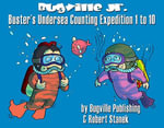Buster's Undersea Counting Expedition 1 to 10. Counting and Numbers to 10 - Robert Stanek