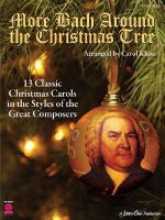 More Bach Around the Christmas Tree : 13 Classic Christmas Carols in the Styles of the Great Composers - Carol Klose