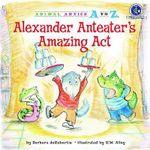 Alexander Anteater's Amazing Act - Barbara deRubertis
