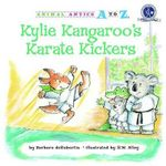 Kylie Kangaroo's Karate Kickers : Animal Antics A to Z - Barbara deRubertis