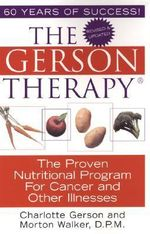 The Gerson Therapy : the Proven Nutritional Program for Cancer and Other Illnesses - Charlotte Gerson