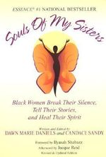 Soul of My Sisters : Black Women Break Their Silence, Tell Their Stories and Heal Their Spirits - Dawn Marie Daniels