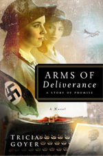Arms of Deliverance : A Story of Promise - Tricia N Goyer