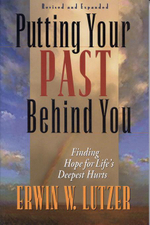Putting Your Past Behind You : Finding Hope for Life's Deepest Hurts - Erwin W. Lutzer