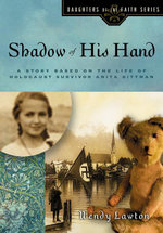 Shadow of His Hand : A Story Based on the Life of Holocaust Survivor Anita Dittman - Wendy G. Lawton
