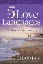 The Five Love Languages : How to Express Heartfelt Commitment to Your Mate - Gary Chapman