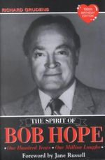 Spirit of Bob Hope : One Hundred Years, One Million Laughs - Richard Grudens