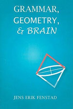 Grammar, Geometry, and Brain : Center for the Study of Language and Information Publication Lecture Notes - Jens Erik Fenstad
