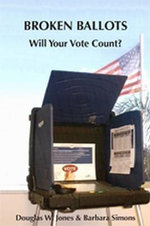Broken Ballots : Will Your Vote Count? - Douglas W. Jones