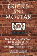 Bricks and Mortar : The Making of a Real Education at the Stanford Online High School - Jeffrey Scarborough