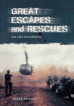 Great Escapes and Rescues : An Encyclopedia :  An Encyclopedia - Roger Howard