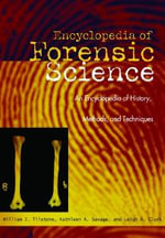 Forensic Science : An Encyclopedia of History, Methods and Techniques - William J. Tilstone