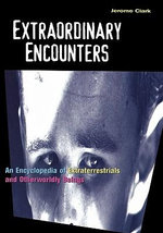 Extraordinary Encounters : An Encyclopedia of Extraterrestrials and Otherworldly Beings :  An Encyclopedia of Extraterrestrials and Otherworldly Beings - Jerome Clark
