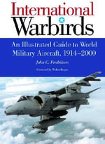International Warbirds : An Illustrated Guide to World Military Aircraft, 1915-2001 - John Fredrickson