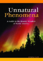 Unnatural Phenomena : A Guide to the Bizarre Wonders of North America - Jerome Clark