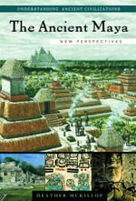 The Ancient Maya : New Perspectives :  New Perspectives - Heather McKillop