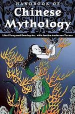 Handbook of Chinese Mythology : World Mythology S. - Lihui Yang