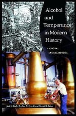 Alcohol and Temperance in Modern History : An International Encyclopedia - Jack S. Blocker