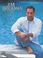 Jim Brickman -- Picture This : Piano Solos - Jim Brickman