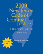 2009 New Jersey Code of Criminal Justice : A Practical Guide - Kenneth Del Vecchio