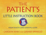 The Patient's Little Instruction Book : Your Health Care Survival Guide : Your Health Care Survival Guide - Carolyn Jenks