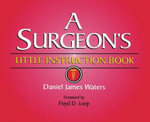 A Surgeon's Little Instruction Book - Daniel Waters