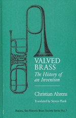 Valved Brass : The History of an Invention - Christian Ahrens