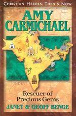 Amy Carmichael : Rescuers of Precious Gems - Janet Benge