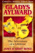 Gladys Aylward : The Adventure of a Lifetime - Janet Benge