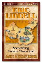 Ch - Eric Liddell : Something Greater Than Gold : Christian Heroes : Then & Now :  Something Greater Than Gold : Christian Heroes : Then & Now - Geoff Benge