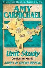 Amy Carmichael : Christian Heroes: Unit Study Curriculum S. - Janet Benge