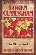 Loren Cunningham : Into All the World - Janet Benge