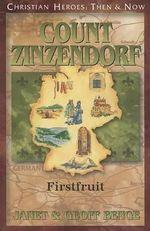 Count Zinzendorf : Firstfruit - Janet Benge