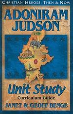 Adoniram Judson : Unit Study, Curriculum Guide - Janet Benge