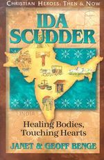 Ida Scudder : Healing Bodies, Touching Hearts - Janet Benge