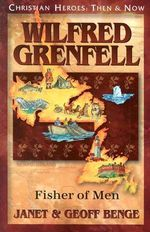 Wilfred Grenfell : Fisher of Men - Janet Benge