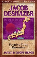 Jacob Deshazer : Forgive Your Enemies - Janet Benge