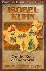 Isobel Kuhn : On the Roof of the World - Janet Benge