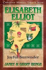 Elisabeth Elliot : Joyful Surrender - Janet Benge