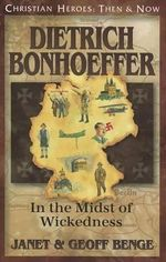 Dietrich Bonhoeffer : In the Midst of Wickedness - Janet Benge