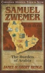 Samuel Zwemer : The Burden of Arabia - Janet Benge