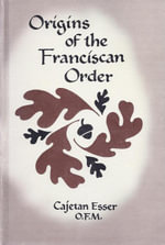 Origins of the Franciscan Order - Cajetan Esser