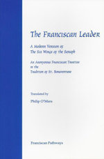 The Franciscan Leader : A Modern Version of the Six Wings of the Seraph. An Anonymous Franciscan Teatise in the Tradition of St. Bonaventure - O'Mara Philip