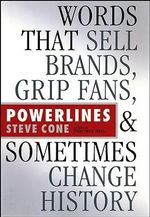Powerlines : Words That Sell Brands, Grip Fans, and Sometimes Change History - Steve Cone